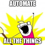 Automate all the things!